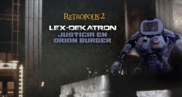 retropolis 2 - lex dekatron justicia en orion burger -