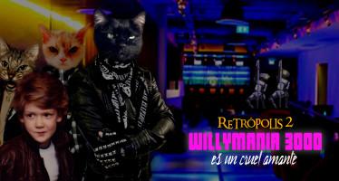 retropolis 2 - willymania 3000 es un cruel amante