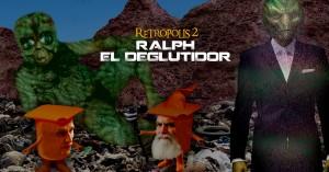 retropolis 2 - ralph el deglutidor -
