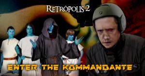 retropolis 2 - enter the kommandante 3 -